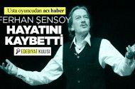 Tiyatronun Son Kalesi Ferhan Şensoy hayatını kaybetti